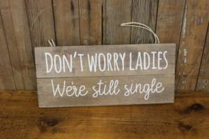 """""""Don't Worry/We're Single"""" Sign"""
